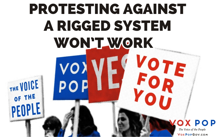 Protesting against a rigged system won't work