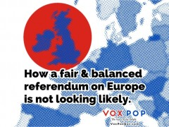 How a fair & balanced referendum on Europe is not looking likely.